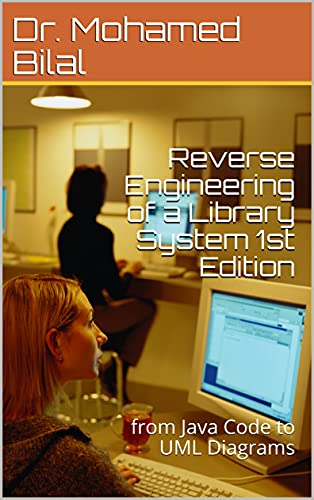 Reverse Engineering of a Library System 1st Edition: from Java Code to UML Diagrams