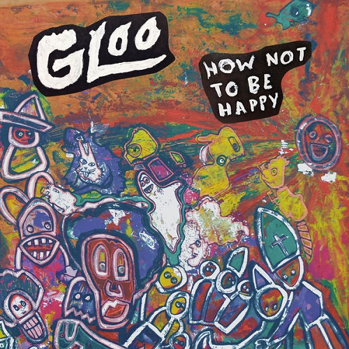 Gloo - How Not To Be Happy (2021)