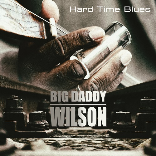 Big Daddy Wilson - Hard Time Blues (2021)