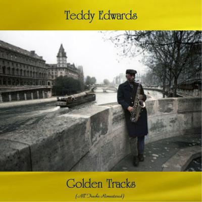 Teddy Edwards - Golden Tracks (All Tracks Remastered) (2021)