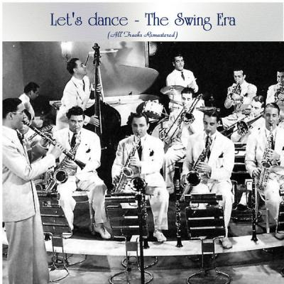 Various Artists - Let's Dance - The Swing Era (All Tracks Remastered) (2021)