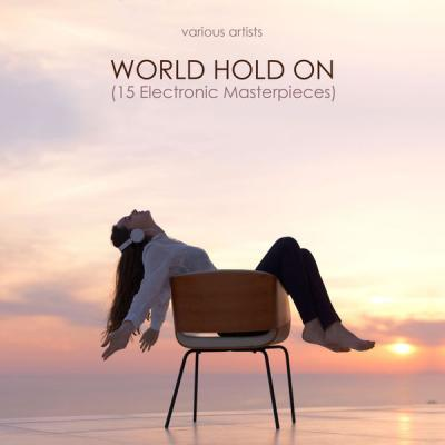 Various Artists - World Hold On (15 Electronic Masterpieces) (2021)