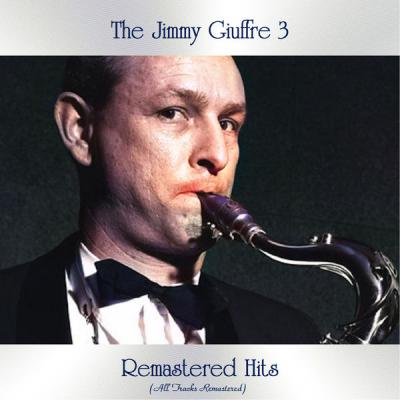 The Jimmy Giuffre 3 - Remastered Hits (All Tracks Remastered) (2021)