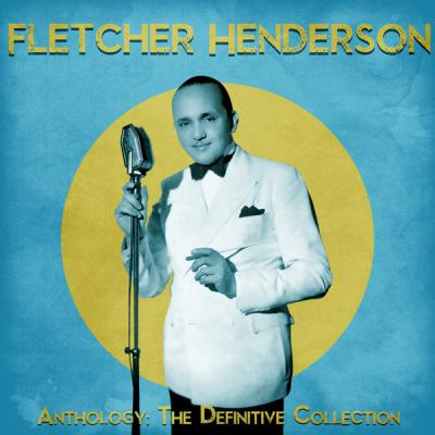 Fletcher Henderson - Anthology The Definitive Collection  (Remastered) (2021)