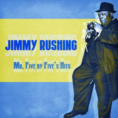Jimmy Rushing - Mr. Five by Five's Hits  (Remastered) (2021)