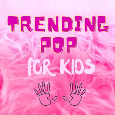 Various Artists - Trending Pop for Kids (2021)