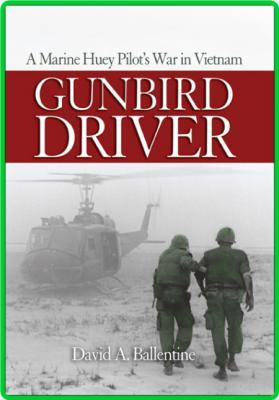 Gunbird Driver - A Marine Huey Pilot's War in Vietnam