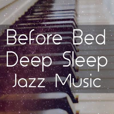 6d97f1c3f39da91e7706a9ea99ecf321 - Various Artists - Before Bed Deep Sleep Jazz Music (2021)