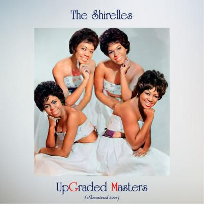 The Shirelles - Upgraded Masters (All Tracks Remastered) (2021)
