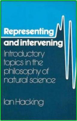 Representing And Intervening Introductory Topics In The Philosophy Of Natural Science