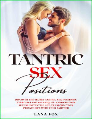 Discover The Secret Tantric Sex Positions Exercises And Techniques Express Your Se...