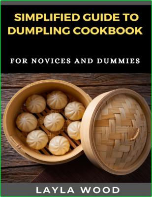 Simplified Guide To Dumpling Cookbook For Novices And Dummies