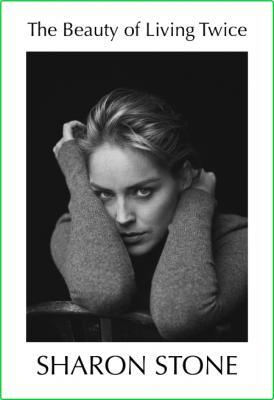 Sharon Stone The Beauty Of Living Twice Knopf Doubleday Publishing Group 2021