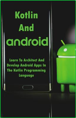 Murdoch Reuben Kotlin And Android Learn To Architect And Develop Android Apps In T...