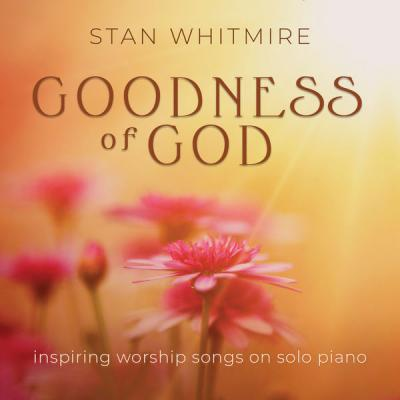 Stan Whitmire - Goodness of God Inspiring Worship Songs On Solo Piano (2021)