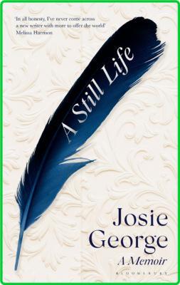 Josie George A Still Life Bloomsbury Publishing 2021