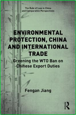 Environmental Protection, China and International Trade - Greening the WTO Ban on ...