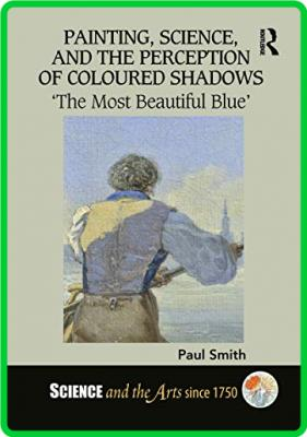 Paul Smith Painting Science And The Perception Of Coloured Shadows The Most Beauti...