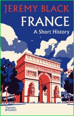 Jeremy Black France A Short History Thames Hudson 2021