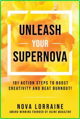 Nova Lorraine Unleash Your Supernova 101 Action Steps To Boost Creativity And Beat...