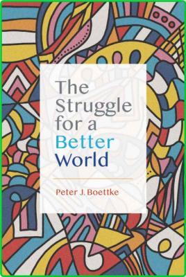 Peter J Boettke The Struggle For A Better World Mercatus Center At George Mason Un...