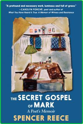 Spencer Reece The Secret Gospel Of Mark Seven Stories Press 2021