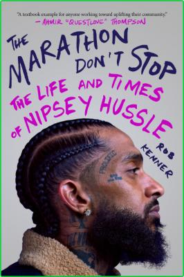 Rob Kenner The Marathon Don T Stop The Life And Times Of Nipsey Hussle Atria Books...