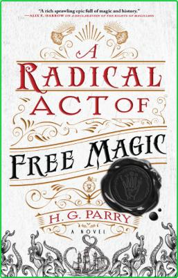 A Radical Act of Free Magic by H  G  Parry