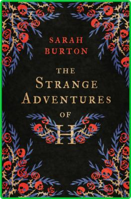 The Strange Adventures of H by Sarah Burton