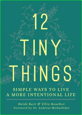 12 Tiny Things - Simple Ways to Live a More Intentional Life