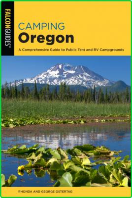 Camping Oregon - A Comprehensive Guide to Public Tent and RV Campgrounds (State Ca...