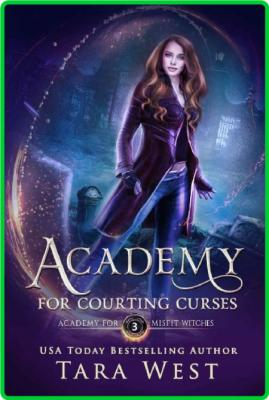 Academy for Courting Curses by Tara West
