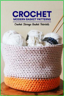 Crochet Modern Basket Patterns - Crochet Storage Basket Tutorials - Basket Crochet...