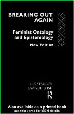 Stanley Wise Breaking Out Again Feminist Ontology And Epistemology 1993