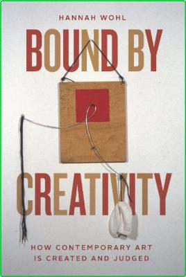 Bound by Creativity - How Contemporary Art Is Created and Judged