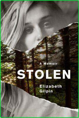 Stolen  A Memoir by Elizabeth Gilpin