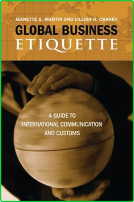 Global Business Etiquette - A Guide to International Communication and Customs