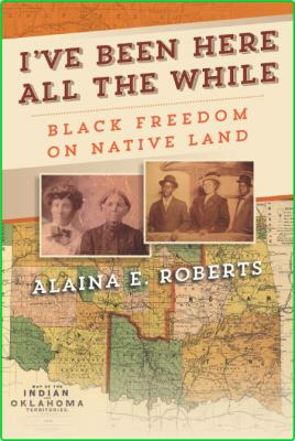 I've Been Here All the While - Black Freedom on Native Land (America in the Ninete...