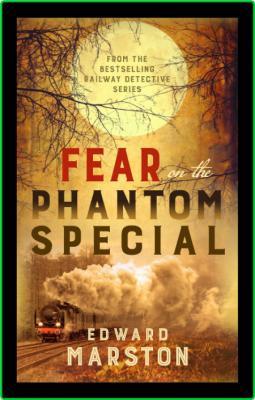 Fear on the Phantom Special by Edward Marston