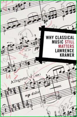 Kramer Why Classical Music Still Matters