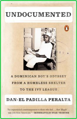 Undocumented  A Dominican Boy's Odyssey from a Homeless Shelter to the Ivy League ...