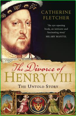 The Divorce of Henry VIII  The Untold Story from Inside the Vatican by Catherine Fletcher