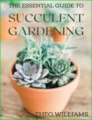 Succulent Gardening A Beginners Guide To Growing Succulent Plants Indoors And Outd...