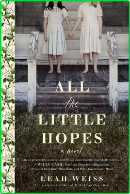 All the Little Hopes by Leah Weiss