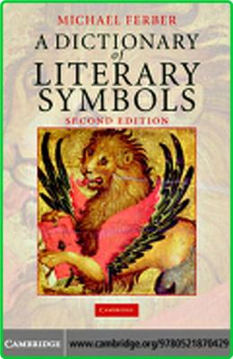 A Dictionary Of Literary Symbols Cambridge University Press 2007