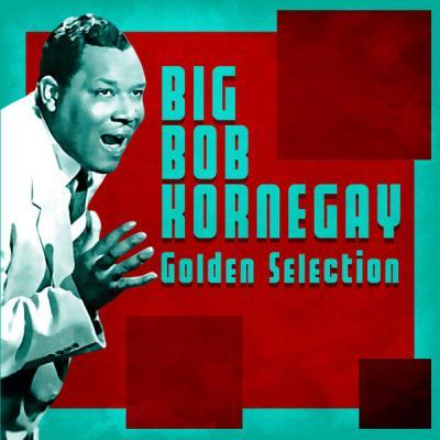 Big Bob Kornegay - Golden Selection  (Remastered) (2021)