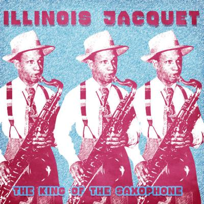 Illinois Jacquet - The King of the Saxophone  (Remastered) (2021)