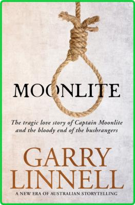 Moonlite  The Tragic Love Story of Captain Moonlite and the Bloody End of the Bush...
