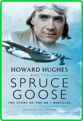 Howard Hughes and the Spruce Goose - The Story of the H-K1 Hercules
