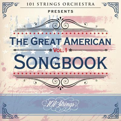 101 Strings Orchestra - 101 Strings Orchestra Presents the Great American Songbook Vol. 1 (2021)